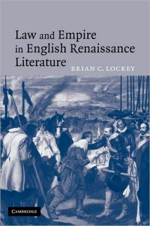 Law and Empire in English Renaissance Literature book written by Brian C. Lockey