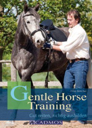 Gentle Horse Training: Das neue Konzept f�r Pferd und Reiter book written by Thies B�ttcher