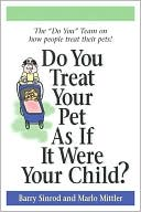 Do You Treat Your Pet As If It Were Your Child? book written by Barry Sinrod
