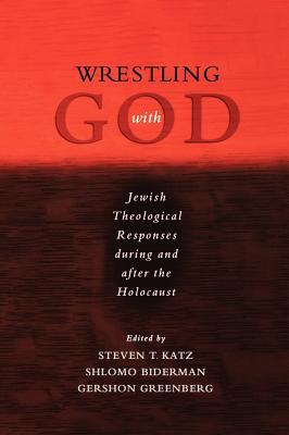 Wrestling with God: Jewish Responses During and after the Holocaust book written by Steven T. Katz
