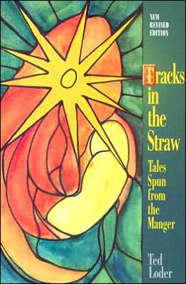Tracks in the Straw: Tales Spun from the Manger book written by Ted Loder