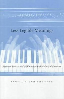Less Legible Meanings: Between Poetry and Philosophy in the Work of Emerson book written by Pamela Schirmeister