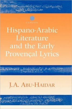 Hispano-Arabic Literature and the Early Provencal Lyrics book written by J. A Abu-Haidar