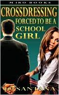 Crossdressing: Forced To Be a Schoolgirl book written by Jo Santana