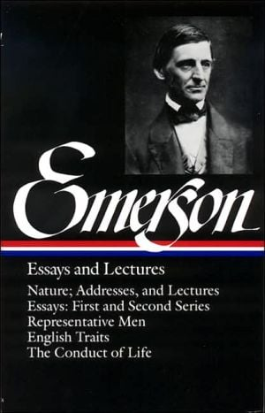 Ralph Waldo Emerson: Essays and Lectures (Nature; Addresses, and Lectures, Essays: First and Second Series, Representative Men, English Traits, The Conduct of Life) (Library of America) book written by Ralph Waldo Emerson