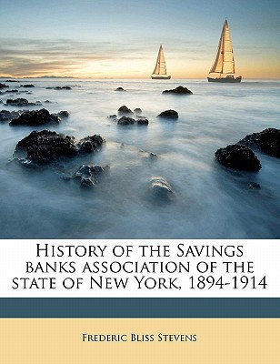 History of the Savings Banks Association of the State of New York, 1894-1914 book written by Stevens, Frederic Bliss