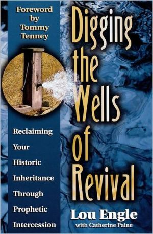 Digging the Wells of Revival book written by Lou Engle