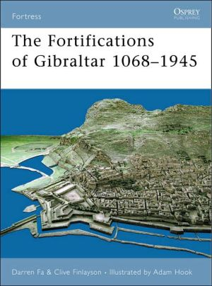 The Fortifications of Gibraltar 1068-1945 book written by Darren Fa