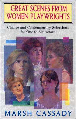Great Scenes from Women Playwrights: Classic and Contemporary Selections for One to Six Actors book written by Marsh Cassady