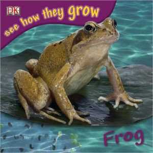 Frog: See How They Grow book written by DK Publishing