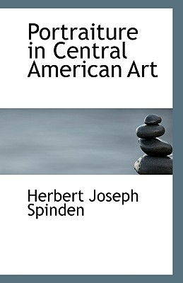 Portraiture in Central American Art written by Spinden, Herbert Joseph