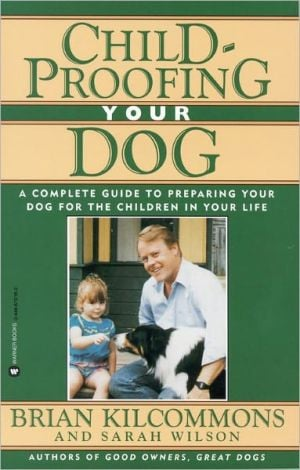 Childproofing Your Dog: A Complete Guide to Preparing Your Dog for the Children in Your Life written by Brian Kilcommons