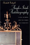 Anglo-Irish Autobiography: Class, Gender, and the Forms of Narrative book written by Elizabeth Grubgeld