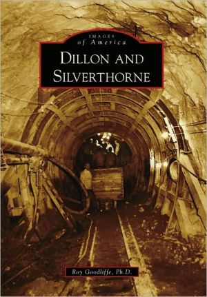 Dillon and Silverthorne, Colorado (Images of America Series) book written by Roy Goodliffe