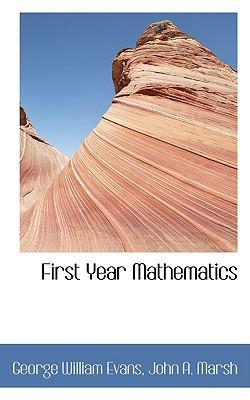 First Year Mathematics written by George William Evans