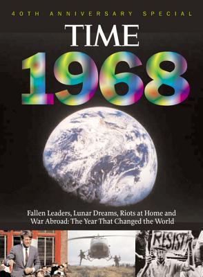 Time 1968: The Year That Changed the World: War Abroad, Riots at Home, Fallen Leaders and Lunar Dreams [With Collector's CD] book written by Knauer, Kelly , Cadley, Patricia , Carr, Bruce Christopher