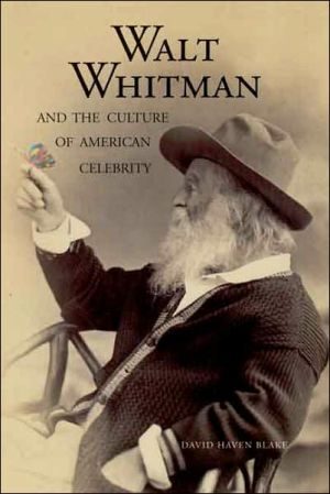 Walt Whitman and the Culture of American Celebrity book written by David Haven Blake
