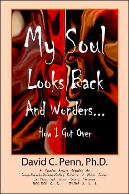 My Soul Looks Back And Wonders... How I Got Over book written by Ph.D. David C. Penn