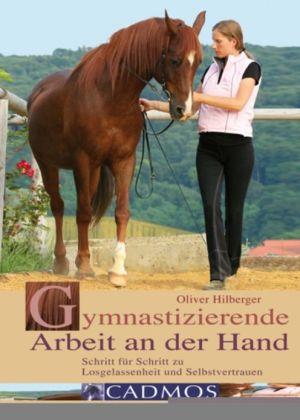Gymnastizierende Arbeit an der Hand: Schritt f�r Schritt zu Losgelassenheit und Selbstvertrauen book written by Oliver Hilberger