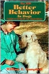 Better Behavior in Dogs book written by William E. Campbell