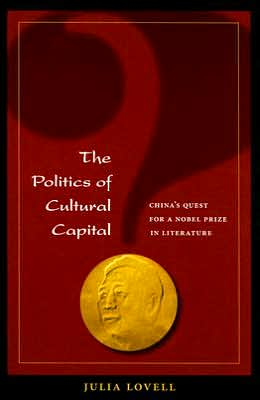 The Politics of Cultural Capital: China's Quest for a Nobel Prize written by Julia Lovell