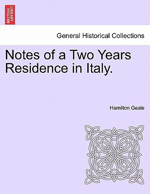 Notes of a Two Years Residence in Italy. book written by Hamilton Geale , Geale, Hamilton