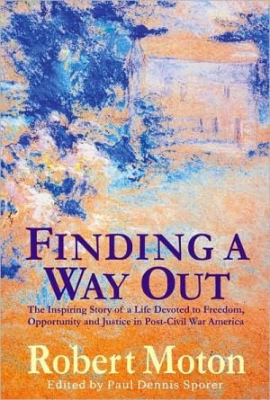 Finding a Way out: The Inspiring Story of a Life Devoted to Freedom, Opportunity and Justice in Post-Civil War America book written by Robert Moton