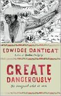 Create Dangerously: The Immigrant Artist at Work book written by Edwidge Danticat