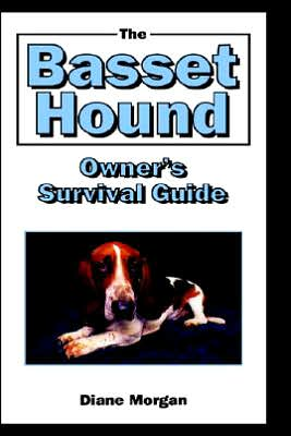 The Basset Hound Owner's Surival Guide book written by Diane Morgan