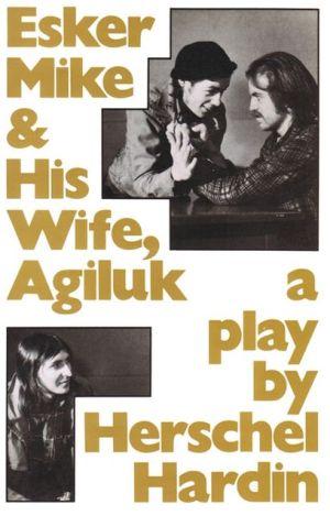 Esker Mike And His Wife, Agiluk book written by Herschel Hardin