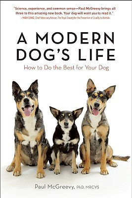 A Modern Dog's Life: Discover How to Do the Best for Your Dog book written by McGreevy, Paul