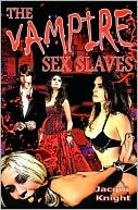 The Vampire Sex Slaves book written by Jacqui Knight