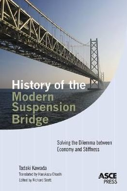 History of the Modern Suspension Bridge: Solving the Dilemma Between Economy and Stiffness book written by Tadaki Kawada