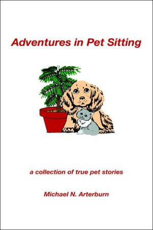 Adventures in Pet Sitting: A Collection book written by Michael N. Arterburn
