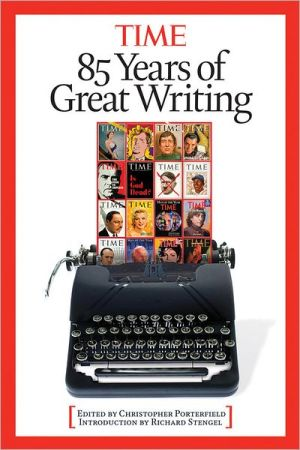 Time: 85 Years of Great Writing book written by Editors of Time Magazine