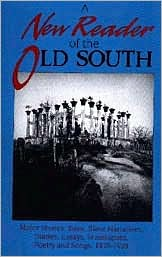 A New Reader of the Old South: Major Stories, Tales, Slave Narratives, Diaries, Essays, Travelogues, Poetry and Songs: 1820-1920 book written by Ben Forkner
