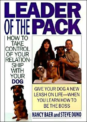Leader of the Pack: How to Take Control of Your Relationship with Your Dog book written by Nancy Baer