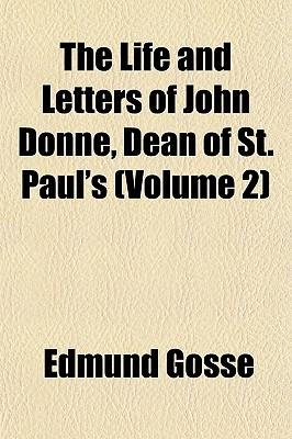 The Life and Letters of John Donne, Dean of St. Paul's (Volume 2) book written by Gosse, Edmund