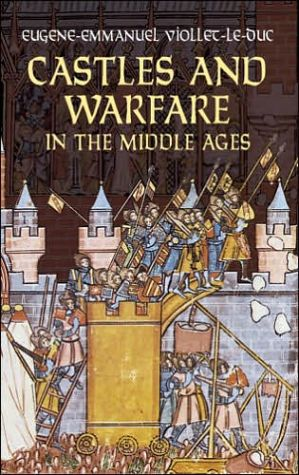Castles and Warfare in the Middle Ages book written by Eugene-Emmanuel Viollet-Le-Duc