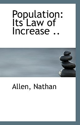 Population: Its Law of Increase .. book written by Allen Nathan