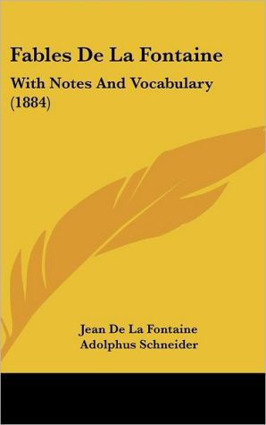 Fables de La Fontaine: With Notes and Vocabulary (1884) written by Jean de La Fontaine