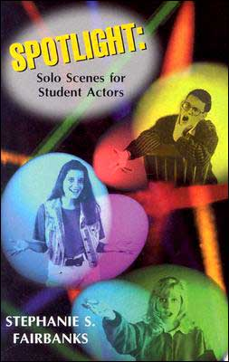 Spotlight: Solo Scenes for Student Actor book written by Stephanie S. Fairbanks