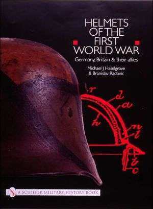 Helmets of the First World War: Germany, Britain and Their Allies book written by Michael J. Haselgrove