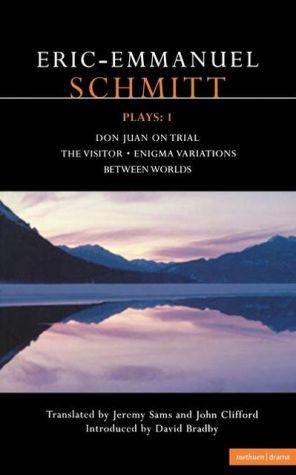 Schmitt Plays: 1: Don Juan on Trial , the Visitor , Enigma Variations , Between Worlds book written by Eric-Emmanuel Schmitt