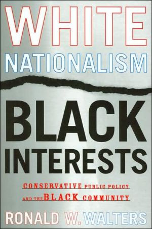 White Nationalism, Black Interests: Conservative Public Policy and the Black Community (African American Life Series) book written by Walters