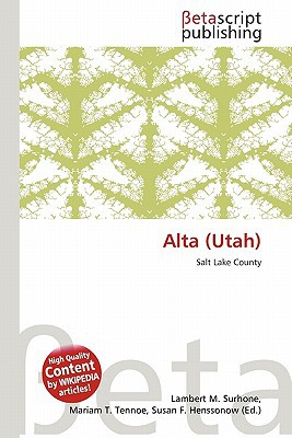 Alta (Utah) written by Lambert M. Surhone