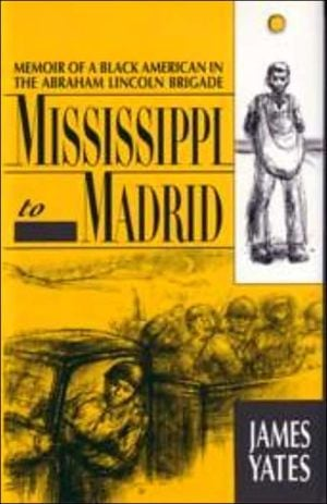 Mississippi to Madrid: Memoir of a Black American in the Abraham Lincoln Brigade book written by James Yates