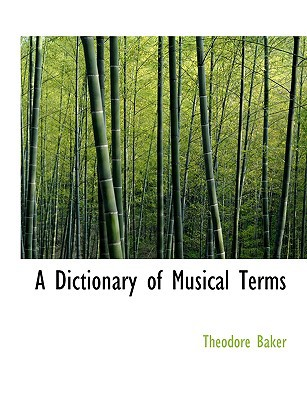 A Dictionary of Musical Terms book written by Baker, Theodore