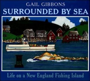 Surrounded by Sea: Life on a New England Fishing Island book written by Gail Gibbons