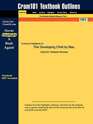 Outlines & Highlights for the Developing Child by Bee, ISBN: 0205474535 written by Cram101 Textbook Reviews